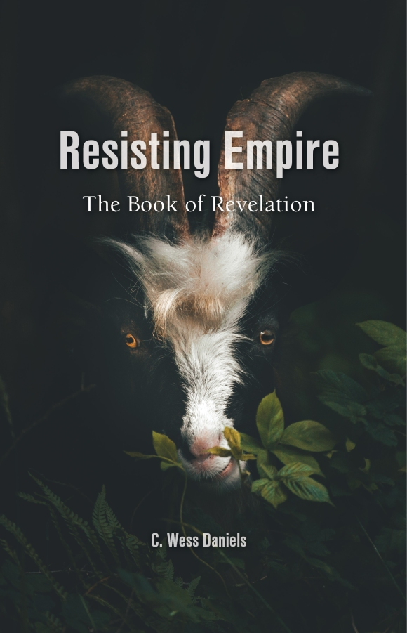 "Image of the Book by Wess Daniels ""Resisting Empire: The Book of Revelation as Resistance"" by Barclay Press 2019."